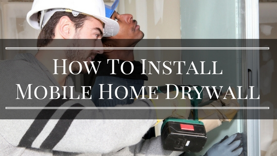 Installing Mobile Home Drywall Basic Components